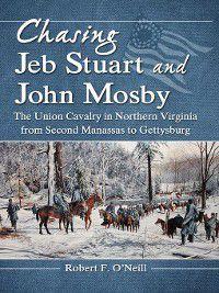 Chasing Jeb Stuart and John Mosby, Robert F. O'Neill