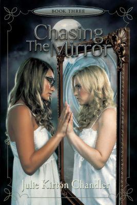 Chasing the Mirror, Julie Kirtón Chandler
