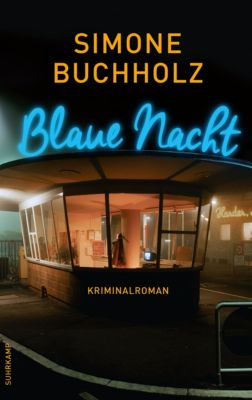 Chastity-Riley-Serie: Blaue Nacht, Simone Buchholz