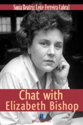 Chat With Elizabeth Bishop, Sonia Beatriz Cabral