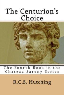 Chateau Sarony: The Centurion's Choice (Chateau Sarony, #4), RCS Hutching