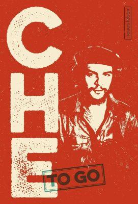 CHE to go, Ernesto Che Guevara