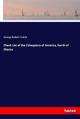 Check List of the Coleoptera of America, North of Mexico, George Robert Crotch