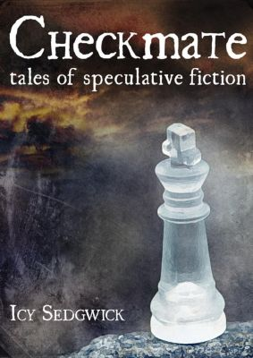 Checkmate: Tales of Speculative Fiction, Icy Sedgwick