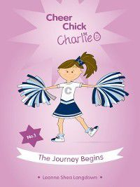 Cheer Chick Charlie: Cheer Chick Charlie: The Journey Begins, Leanne Shea Langdown