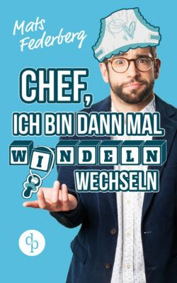Chef, ich bin dann mal Windeln wechseln (Humorvoller Roman, Humor), Mats Federberg