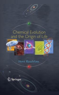 Chemical Evolution and the Origin of Life, Horst Rauchfuss