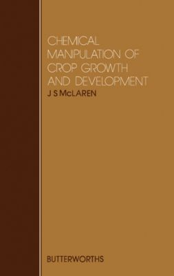 Chemical Manipulation of Crop Growth and Development, J S McLaren