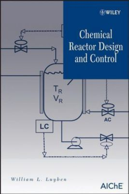 Chemical Reactor Design and Control, William L. Luyben