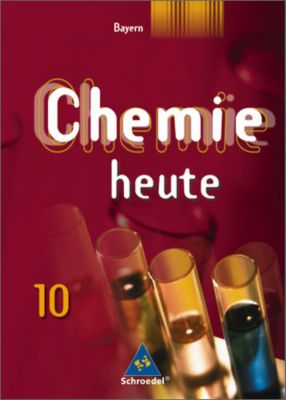 Chemie heute, Sekundarstufe I Ausgabe Bayern: 10. Schuljahr, Schülerband für sprachliche, humanistische, musische, wirtschafts- und sozialwissenschaftliche Gymnasien