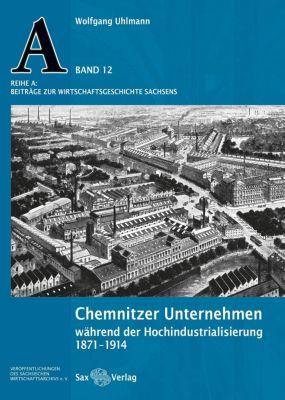 Chemnitzer Unternehmen während der Hochindustralisierung - Wolfgang Uhlmann |