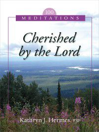 Cherished by the Lord, Kathryn J. Hermes FSP, FSP