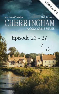 Cherringham: Crime Series Compilations: Cherringham - Episode 25 - 27, Matthew Costello, Neil Richards