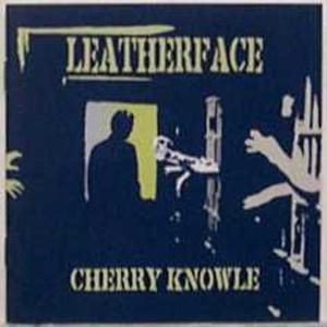 CHERRY KNOWLE, Leatherface