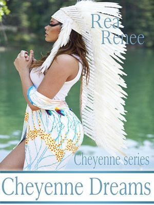 Cheyenne Series: Cheyenne Dreams (Cheyenne Series, #4), Rea Renee