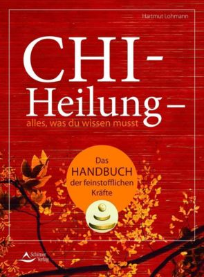 Chi-Heilung - alles, was du wissen musst - Hartmut Lohmann |