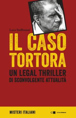Chiarelettere Misteri Italiani: Il caso Tortora, Luca Steffenoni
