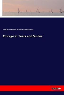 Chicago in Tears and Smiles, Wilhelm vom Strande, Robert Edward Gutermann
