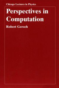 Chicago Lectures in Physics: Perspectives in Computation, Robert Geroch