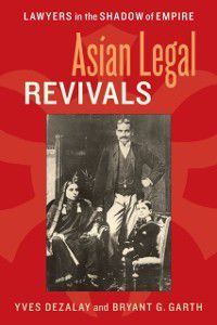 Chicago Series in Law and Society: Asian Legal Revivals, Bryant G. Garth, YVES DEZALAY