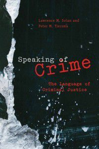 Chicago Series in Law and Society: Speaking of Crime, Lawrence M. Solan, Peter M. Tiersma