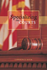 Chicago Series in Law and Society: Specializing the Courts, Lawrence Baum