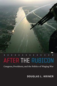 Chicago Series on International and Domestic Institutions: After the Rubicon, Douglas L. Kriner