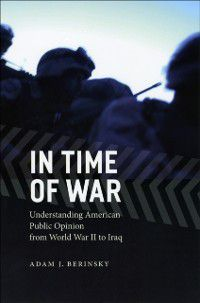 Chicago Studies in American Politics: In Time of War, Adam J. Berinsky