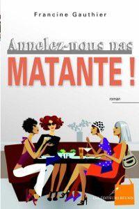 Chick Lit: Appelez-nous pas matante!, Francine Gauthier