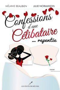 Chick Lit: Confessions d'une celibataire 03  ... repentie, Julie Normandin, Melanie Beaubien