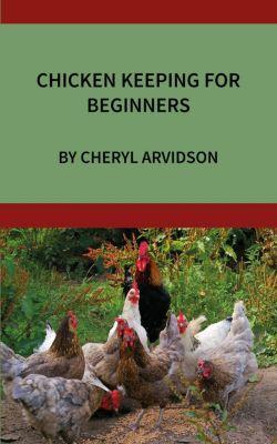 Chicken Keeping for Beginners, Cheryl Arvidson