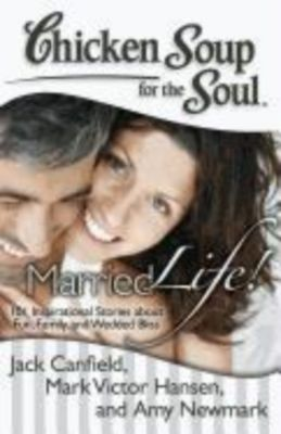Chicken Soup for the Soul: Chicken Soup for the Soul: Married Life!, Jack Canfield, Mark Victor Hansen, Amy Newmark