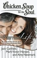 Chicken Soup for the Soul: Chicken Soup for the Soul: Married Life!, Mark Victor Hansen, Jack Canfield, Amy Newmark