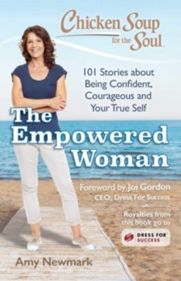 Chicken Soup for the Soul: Chicken Soup for the Soul: The Empowered Woman, Amy Newmark