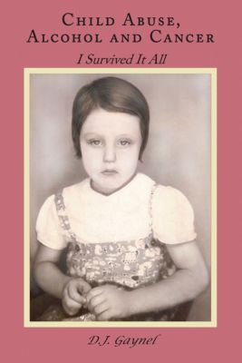 Child Abuse, Alcohol and Cancer, D.J. Gaynel