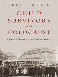 Child Survivors of the Holocaust, Beth B. Cohen