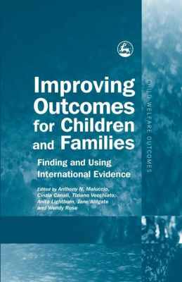 Child Welfare Outcomes: Improving Outcomes for Children and Families