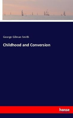Childhood and Conversion, George Gilman Smith