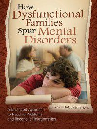 Childhood in America: How Dysfunctional Families Spur Mental Disorders, David Allen