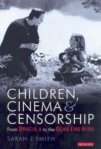 Children, Cinema, and Censorship, Sarah J. Smith