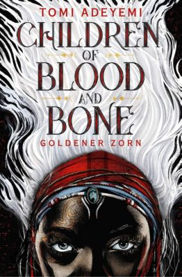 Children of Blood and Bone - Goldener Zorn, Tomi Adeyemi