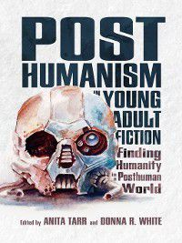 Children's Literature Association: Posthumanism in Young Adult Fiction