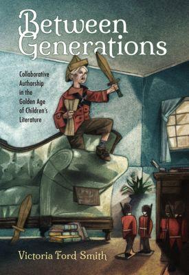 Children's Literature Association Series: Between Generations, Victoria Ford Smith