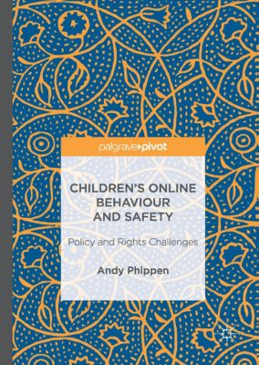 Children's Online Behaviour and Safety, Andy Phippen