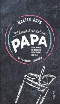 Chill mal dein Leben, Papa ...! - Martin Guth |