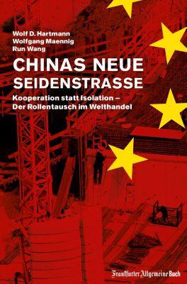 Chinas neue Seidenstraße: Kooperation statt Isolation – Der Rollentausch im Welthandel, Wolfgang Maennig, Wolf D. Hartmann, Run Wang