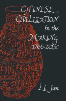 Chinese Civilization in the Making, 1766-221 BC, Jun Li