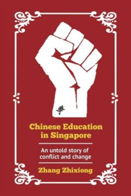 Chinese Education in Singapore: An untold story of conflict and change, Zhang, Zhixiong
