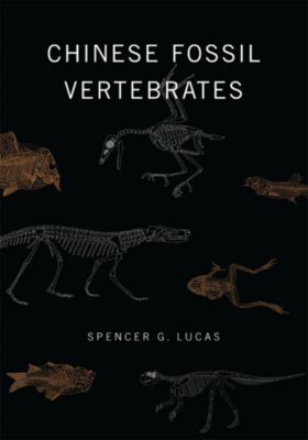 Chinese Fossil Vertebrates, Spencer Lucas
