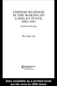 Chinese Worlds: Chinese Business in the Making of a Malay State, 1882-1941, Wu Xiao An
